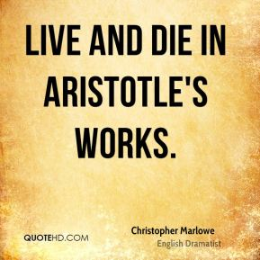 Live and die in Aristotle's works.