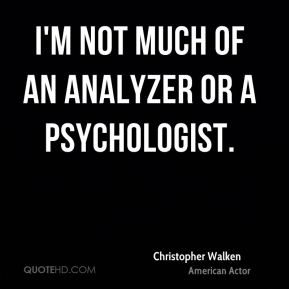 I'm not much of an analyzer or a psychologist.