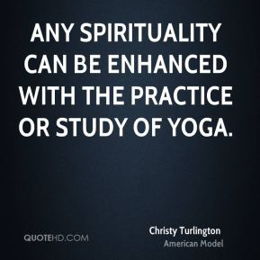 Any spirituality can be enhanced with the practice or study of yoga.