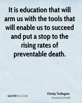 It is education that will arm us with the tools that will enable us to succeed and put a stop to the rising rates of preventable death.