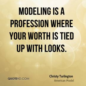 Modeling is a profession where your worth is tied up with looks.