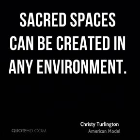 Sacred spaces can be created in any environment.