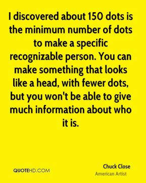 I discovered about 150 dots is the minimum number of dots to make a specific recognizable person. You can make something that looks like a head, with fewer dots, but you won't be able to give much information about who it is.