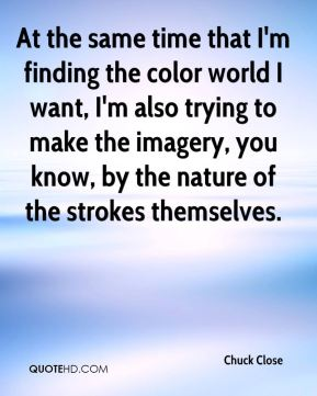 At the same time that I'm finding the color world I want, I'm also trying to make the imagery, you know, by the nature of the strokes themselves.