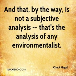 And that, by the way, is not a subjective analysis -- that's the analysis of any environmentalist.