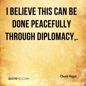 I believe this can be done peacefully through diplomacy.