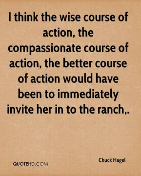 I think the wise course of action, the compassionate course of action, the better course of action would have been to immediately invite her in to the ranch.