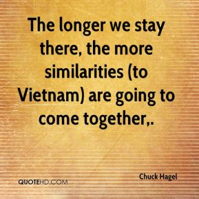 The longer we stay there, the more similarities (to Vietnam) are going to come together.