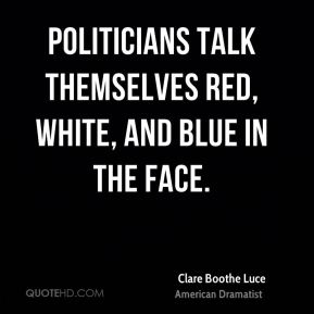 Politicians talk themselves red, white, and blue in the face.