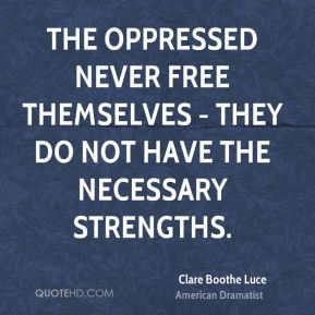 The oppressed never free themselves - they do not have the necessary strengths.