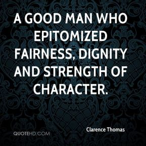 a good man who epitomized fairness, dignity and strength of character.