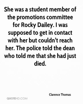 She was a student member of the promotions committee for Rocky Dailey. I was supposed to get in contact with her but couldn't reach her. The police told the dean who told me that she had just died.