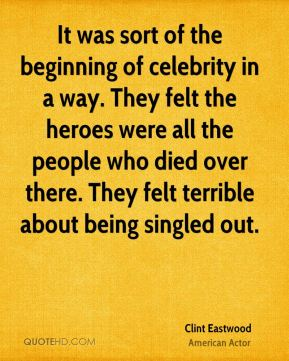 It was sort of the beginning of celebrity in a way. They felt the heroes were all the people who died over there. They felt terrible about being singled out.