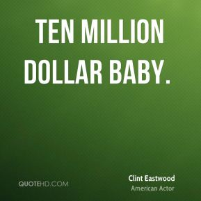 Ten Million Dollar Baby.