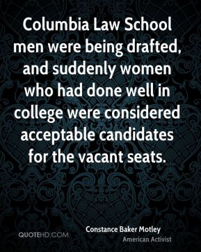 Constance Baker Motley - Columbia Law School men were being drafted, and suddenly women who had done well in college were considered acceptable candidates for the vacant seats.