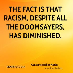 The fact is that racism, despite all the doomsayers, has diminished.