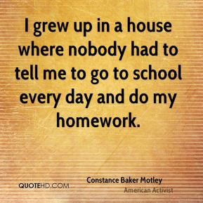 I grew up in a house where nobody had to tell me to go to school every day and do my homework.