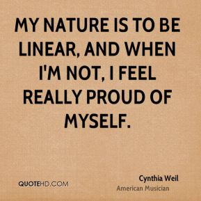 My nature is to be linear, and when I'm not, I feel really proud of myself.
