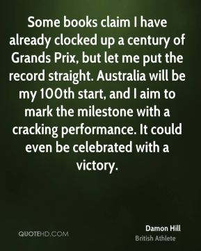 Some books claim I have already clocked up a century of Grands Prix, but let me put the record straight. Australia will be my 100th start, and I aim to mark the milestone with a cracking performance. It could even be celebrated with a victory.