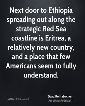 Next door to Ethiopia spreading out along the strategic Red Sea coastline is Eritrea, a relatively new country, and a place that few Americans seem to fully understand.