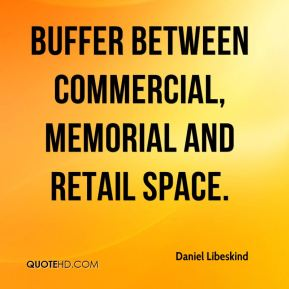 Daniel Libeskind - buffer between commercial, memorial and retail space.