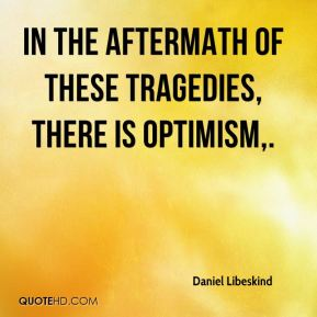 In the aftermath of these tragedies, there is optimism.