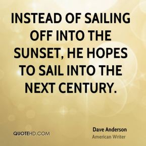 Instead of sailing off into the sunset, he hopes to sail into the next century.
