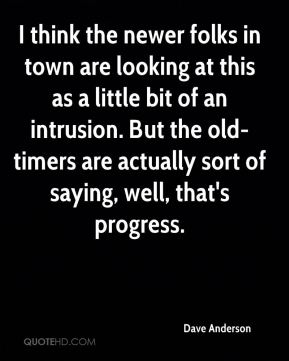 Dave Anderson - I think the newer folks in town are looking at this as a little bit of an intrusion. But the old-timers are actually sort of saying, well, that's progress.