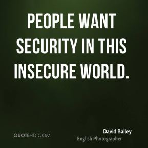 David Bailey - People want security in this insecure world.