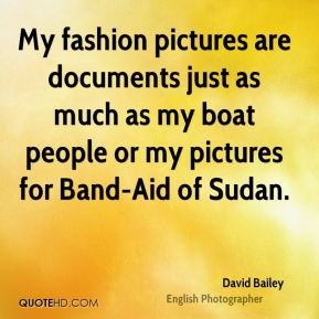 David Bailey - My fashion pictures are documents just as much as my boat people or my pictures for Band-Aid of Sudan.