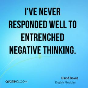I've never responded well to entrenched negative thinking.