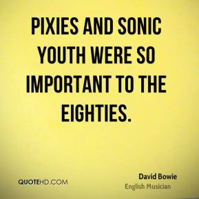 Pixies and Sonic Youth were so important to the eighties.