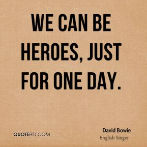David Bowie - We can be Heroes, Just for one day.