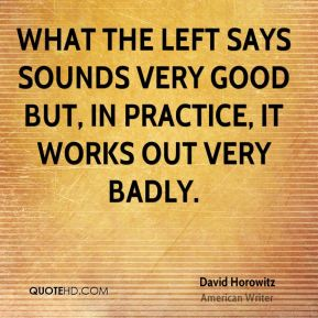 What the left says sounds very good but, in practice, it works out very badly.