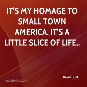 It's my homage to small town America. It's a little slice of life.