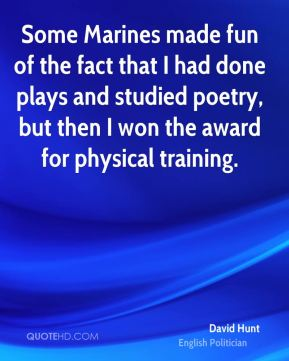 David Hunt - Some Marines made fun of the fact that I had done plays and studied poetry, but then I won the award for physical training.