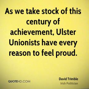 As we take stock of this century of achievement, Ulster Unionists have every reason to feel proud.