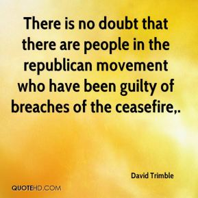 David Trimble - There is no doubt that there are people in the republican movement who have been guilty of breaches of the ceasefire.