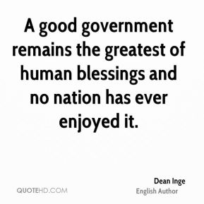 A good government remains the greatest of human blessings and no nation has ever enjoyed it.