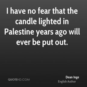 I have no fear that the candle lighted in Palestine years ago will ever be put out.