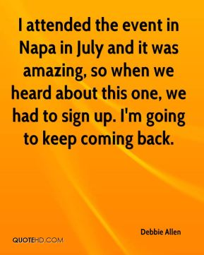 Debbie Allen - I attended the event in Napa in July and it was amazing, so when we heard about this one, we had to sign up. I'm going to keep coming back.