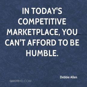 Debbie Allen - In today's competitive marketplace, you can't afford to be humble.