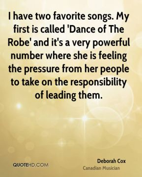 I have two favorite songs. My first is called 'Dance of The Robe' and it's a very powerful number where she is feeling the pressure from her people to take on the responsibility of leading them.