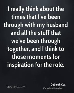 I really think about the times that I've been through with my husband and all the stuff that we've been through together, and I think to those moments for inspiration for the role.