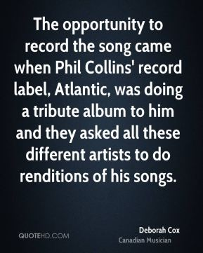 The opportunity to record the song came when Phil Collins' record label, Atlantic, was doing a tribute album to him and they asked all these different artists to do renditions of his songs.