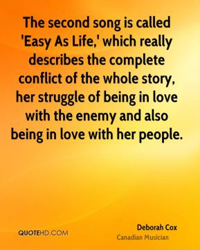 The second song is called 'Easy As Life,' which really describes the complete conflict of the whole story, her struggle of being in love with the enemy and also being in love with her people.