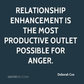 Deborah Cox - Relationship enhancement is the most productive outlet possible for anger.