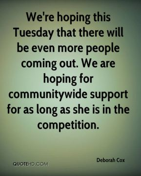 Deborah Cox - We're hoping this Tuesday that there will be even more people coming out. We are hoping for communitywide support for as long as she is in the competition.