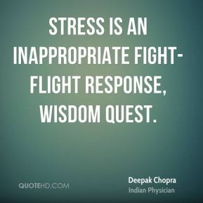Stress is an inappropriate fight-flight response, Wisdom Quest.