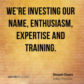 We're investing our name, enthusiasm, expertise and training.